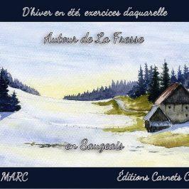« D'hiver en été, exercices d'aquarelle autour de La Fresse en Saugeais » : pour vous, le dernier carnet édité !